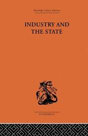 Industry and the State by P.Sargant Florence