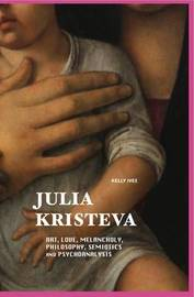 Julia Kristeva: Art, Love, Melancholy, Philosophy, Semiotics and Psychoanalysis by Kelly Ives image