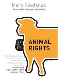Animal Rights: All That Matters by Mark Rowlands