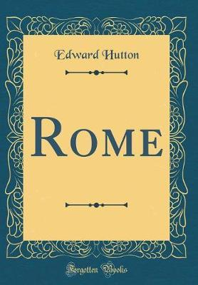 Rome (Classic Reprint) by Edward Hutton