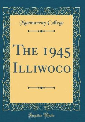 The 1945 Illiwoco (Classic Reprint) by Macmurray College