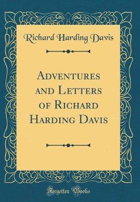 Adventures and Letters of Richard Harding Davis (Classic Reprint) by Richard Harding Davis