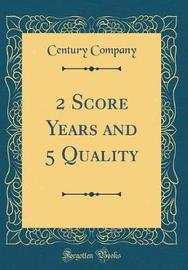 2 Score Years and 5 Quality (Classic Reprint) by Century Company image