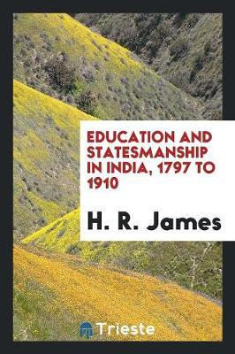 Education and Statesmanship in India, 1797 to 1910 by H.R. James image