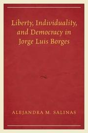 Liberty, Individuality, and Democracy in Jorge Luis Borges by Alejandra M. Salinas