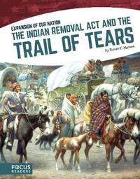 The Indian Removal Act and the Trail of Tears by Susan E Hamen