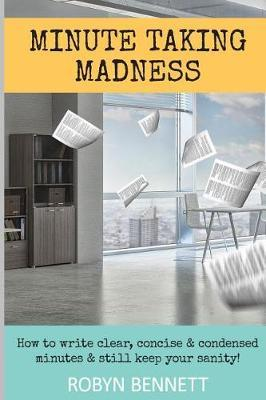 Minute Taking Madness by Robyn Bennett
