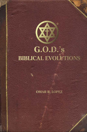 G.O.D's Biblical Evolutions: An Interpretive Fantasy about Life's Beginnings by Omar R. Lopez image