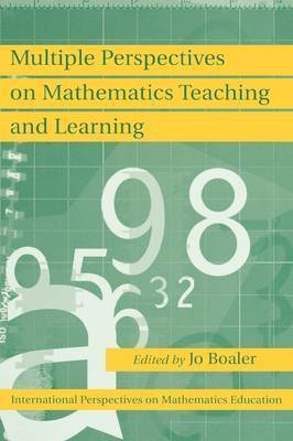 Multiple Perspectives on Mathematics Teaching and Learning by Jo Boaler