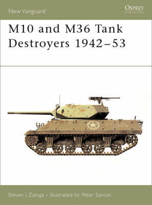 The M10 and M36 Tank Destroyers 1942-52 by Steven Zaloga
