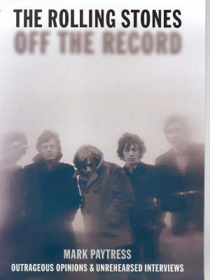 """The """"Rolling Stones"""": Off the Record by Mark Paytress"""