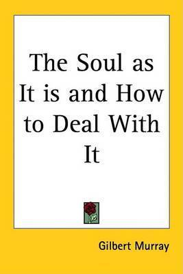 The Soul as It is and How to Deal With It by Gilbert Murray