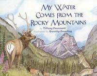 My Water Comes From the Rocky Mountains by Tiffany Fourment