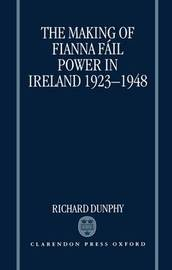 The Making of Fianna Fail Power in Ireland 1923-1948 by Richard Dunphy image