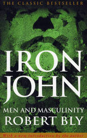 Iron John: Men & Masculinity by Robert Bly