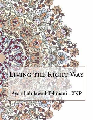 Living the Right Way by Ayatullah Jawad Tehraani - Xkp