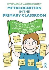 Metacognition in the Primary Classroom by Peter Tarrant