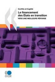 Conflits Et Fragilite Le Financement Des Etats En Transition: Vers Une Meilleure Reponse by OECD Publishing