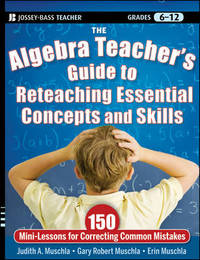 The Algebra Teacher's Guide to Reteaching Essential Concepts and Skills by Judith A Muschla