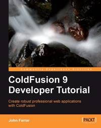 ColdFusion 9 Developer Tutorial by John Farrar