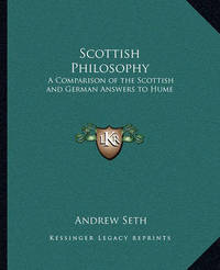 Scottish Philosophy: A Comparison of the Scottish and German Answers to Hume by Andrew Seth