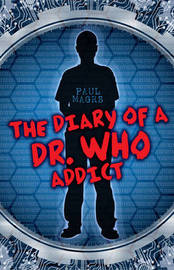 """The Diary of a """"Dr Who"""" Addict by Paul Magrs image"""