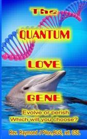 The Quantum Love Gene by Rev Raymond J Pilon
