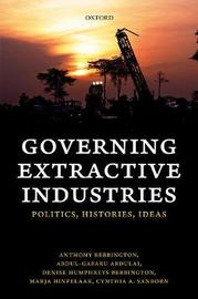 Governing Extractive Industries by Anthony Bebbington