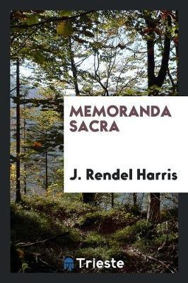 Memoranda Sacra by J.Rendel Harris