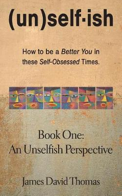 An Unselfish Perspective by James David Thomas