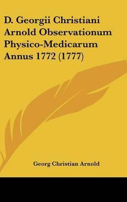 D. Georgii Christiani Arnold Observationum Physico-Medicarum Annus 1772 (1777) by Georg Christian Arnold image