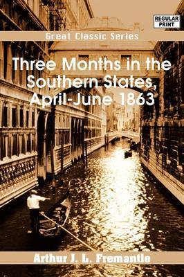 Three Months in the Southern States, April-June 1863 by Arthur J. L Fremantle