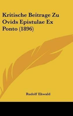 Kritische Beitrage Zu Ovids Epistulae Ex Ponto (1896) by Rudolf Ehwald