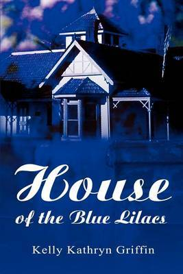 House of the Blue Lilacs by Kelly Kathryn Griffin