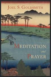 Meditation and Prayer by Joel S Goldsmith