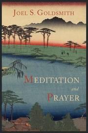 Meditation and Prayer by Joel S Goldsmith