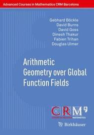 Arithmetic Geometry over Global Function Fields by Gebhard Bockle