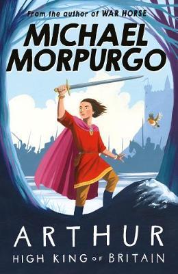 Arthur High King of Britain by Michael Morpurgo image