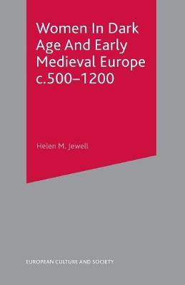 Women In Dark Age And Early Medieval Europe c.500-1200 by Helen M. Jewell