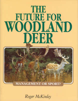 The Future for Woodland Deer: Management or Sport? by Roger McKinley