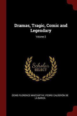 Dramas, Tragic, Comic and Legendary; Volume 2 by Denis Florence MacCarthy image