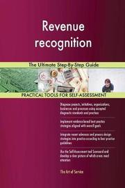Revenue Recognition the Ultimate Step-By-Step Guide by Gerardus Blokdyk