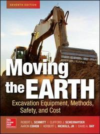 Moving the Earth: Excavation Equipment, Methods, Safety, and Cost, Seventh Edition by Robert Schmitt