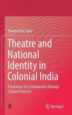 Theatre and National Identity in Colonial India by Sharmistha Saha image