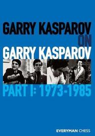 Garry Kasparov on Garry Kasparov, Part 1 by Garry Kasparov