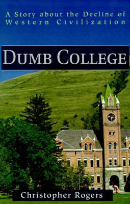 Dumb College: A Story about the Decline of Western Civilization by Christopher Rogers image