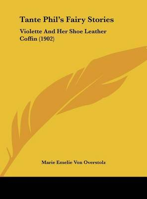 Tante Phil's Fairy Stories: Violette and Her Shoe Leather Coffin (1902) by Marie Emelie Von Overstolz image