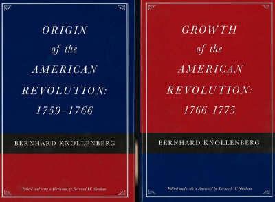 Origin of the American Revolution / Growth of the American Revolution by Bernhard Knollenberg