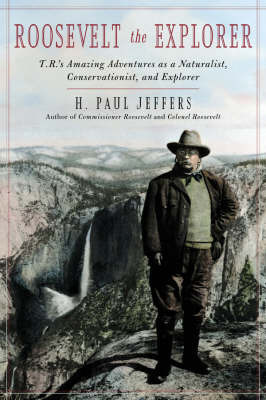 Roosevelt the Explorer by H.Paul Jeffers