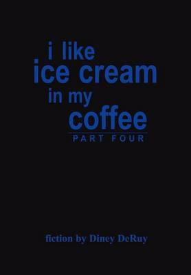 I Like Ice Cream in My Coffee Part Four by Diney DeRuy image